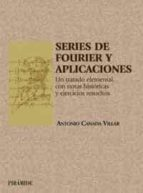series de fourier y aplicaciones: un tratado elemental con notas historicas y ejercicios resueltos antonio cañada villar 9788436816204