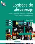 logistica de almacenaje: diseño y gestion de almacenes y platafor mas logisticas world class warehousing ander errasti 9788436825404