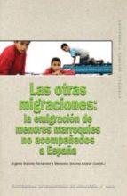 las otras migraciones: la emigracion de menores marroquies no aco mpañados a españa-angeles ramirez fernandez-mercedes jimenez alvarez-9788446023104