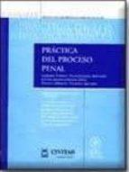 practica del proceso penal (vol. 1): procedimiento abreviado. jui cios rapidos. proceso ordinario. procesos especiales (incluye cd rom) francisco jose sospedra navas 9788447019304