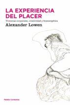 la experiencia del placer: vivencias corporales, creatividad y bi oenergetica alexander lowen 9788449323904