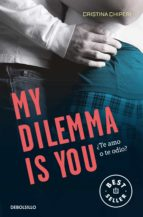 my dilemma is you: ¿te amo o te odio? (serie my dilemma is you 2)-cristina chiperi-9788466338004