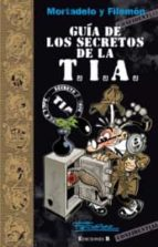 mortadelo y filemon: guia de los secretos de la t.i.a. francisco ibañez 9788466647304