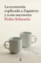 la economia explicada a zapatero y a sus ministros: en dos tardes pedro schwartz 9788467036404