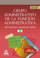 GRUPO ADMINISTRATIVO DE LA FUNCION ADMINISTRATIVA DEL SERVICIO CA NARIO DE SALUD. SIMULACROS DE EXAMEN