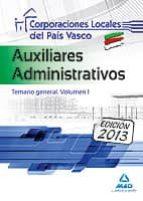 AUXILIARES ADMINISTRATIVOS DE CORPORACIONES LOCALES DEL PAIS VASC O. TEMARIO GENERAL. VOLUMEN I