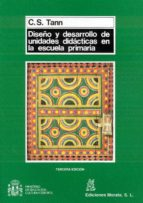 diseño y desarrollo de unidades didacticas en la escuela primaria (2ª ed.) c.s. tann 9788471123404