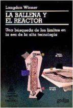 la ballena y el reactor: una busqueda de los limites en la era de la alta tecnologia-langdon winner-9788474322804