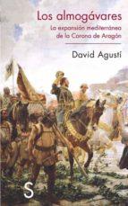 los almogavares: la expansion mediterranea de la corona de aragon-david agusti-9788477371304
