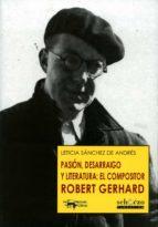 pasión, desarraigo y literatura: el compositor robert gerhard leticia sanchez de andres 9788477744504
