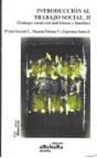 introduccion al trabajo social ii: trabajo social con individuos y familias-maria jose escartin caparros-manuela palomar villena-esperanza suarez soto-9788480181204