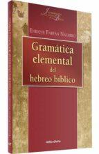 gramatica elemental del hebreo biblico (español hebreo) (4ª ed.) enrique farfan navarro 9788481692204