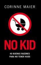 no kid: 40 buenas razones para no tener hijos-corinne maier-9788483078204