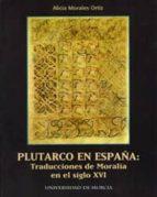 plutarco en españa: traducciones de moralia en el siglo xvi alicia morales ortiz 9788483711804