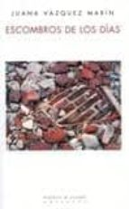 escombros de los dias-juana vazquez marin-9788483749104