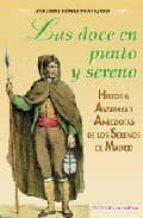 las doce en punto y sereno: historia, avatares y anecdotas de los serenos de madrid-antonio gomez montejano-9788489411104