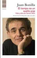 el tiempo es un sueño pop: vida y obra de terenci moix (premio ga ziel de biografias y memorias 2011)-juan bonilla-9788490062104