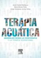 terapia acuatica: abordajes desde la fisioterapia y la terapia ocupacional-javier güeita rodriguez-maria alonso fraile-9788490228104