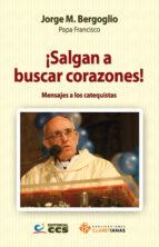 salgan a buscar corazones!-jorge papa francisco bergoglio-9788490231104