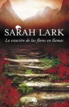 la estacion de las flores en llamas (trilogia del fuego 1) sarah lark 9788490705704