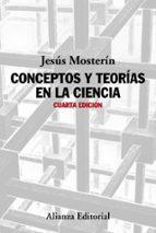 conceptos y teorías en la ciencia (4ª ed.)-jesus mosterin-9788491045304