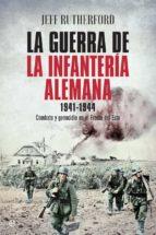 la guerra de la infantería alemana 1941-1944-jeff rutherford-9788491640004