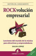 rockvolucion empresarial: lecciones del mundo de la musica para d irectivos y emprendedores-salvador lopez-9788492452804
