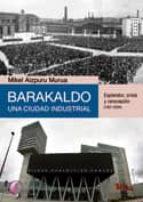 barakaldo, una ciudad industrial: esplendor, crisis y renovacion (1937-2004)-mikel aizpuru murua-9788492629404
