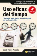 uso eficaz del tiempo: como alcanzar el exito sin estres-jose maria acosta-9788492956104
