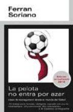 la pelota no entra por azar: ideas de management desde el mundo d el futbol-ferran soriano-9788493763404