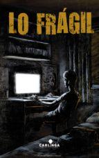 lo frágil (ebook)-alvaro aparicio-9788494222504