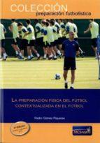 la preparacion física del fútbol contextualizada en el futbol (2ª ed.)-9788494361104