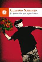 la revolucion que esperabamos-claudio naranjo-9788495496904