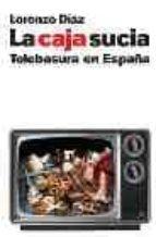 la caja sucia: telebasura en españa-lorenzo diaz-9788497342704