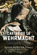 cartas de la wehrmacht: la segunda guerra mundial contada por los soldados marie moutier 9788498928204