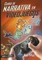 curso de narrativa en videojuegos jose alberto corbal 9788499647104