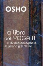 libro del yoga ii: mas alla del espacio, el tiempo y el deseo 9788499880204