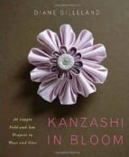 kanzashi in bloom: 20 simple fold and sew projects to wear and gi ve diane gilleland 9780823084814