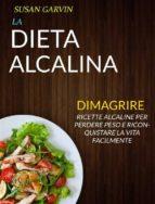 la dieta alcalina: ricette alcaline per perdere peso e riconquistare la vita facilmente (dimagrire) (ebook) 9781507190814