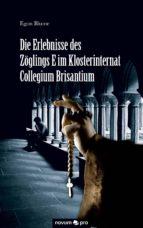 die erlebnisse des zöglings e im klosterinternat collegium brisantium (ebook)-egon blume-9783990383414