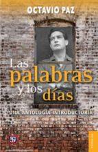 las palabras y los dias: una antologia introductoria (2ª ed.) octavio paz 9786071618214