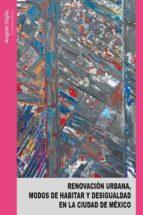 renovación urbana, modos de habitar y desigualdad en la ciudad de méxico (ebook)-angela giglia-josé ignacio lanzagorta-blanca aimée castillo valencia-9786072810914