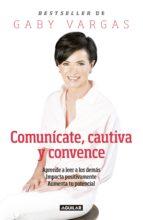 comunícate, cautiva y convence (ebook) gaby vargas 9786073131414