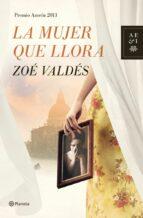 la mujer que llora (premio azorin 2013) zoe valdes 9788408013914