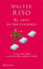 el arte de ser flexible: de una mente rigida a una mente libre y abierta walter riso 9788408080114