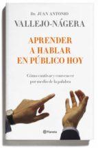 aprender a hablar en público hoy (ebook)-juan antonio vallejo-nagera-9788408121114