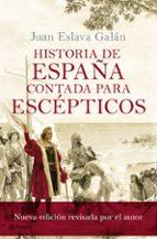 historia de españa contada para escepticos (nueva edicion revisada por el autor) juan eslava galan 9788408175414