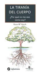 El libro de La tirania del cuerpo autor ROSA Mª RAICH EPUB!