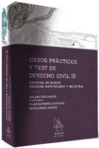 casos practicos y test de derecho civil iii: derecho de bienes, derecho hipotecario y registral-helena diez garcia-9788416613014