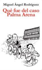qué fue del caso palma arena-miguel angel rodriguez-9788417200114
